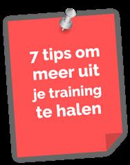 7 tips om effectiever met jouw training om te gaan